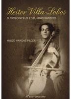 """Pré-lançamento do livro """"Heitor Villa-Lobos, o violoncelo e seu idiomatismo"""", do Prof. Hugo Vargas Pilger"""